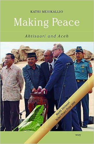 Making Peace Ahtisaari And Aceh Amazon Merikallio Katri