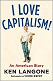 img - for [By Ken Langone ] I Love Capitalism!: An American Story (Hardcover) 2018  by Ken Langone (Author) (Hardcover) book / textbook / text book