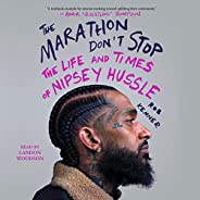 The Marathon Don't Stop: The Life and Times of Nipsey Hu