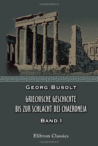 Griechische Geschichte bis zur Schlacht bei Chaeroneia: Band I. Bis zur Begründung des Peloponnesischen Bundes (German Edition) ebook