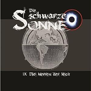 Die Herren der Welt (Die schwarze Sonne 9) Hörspiel