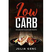 Low Carb - Die besten Low Carb Rezepte mit über 50 Rezepten Frühstück, Smoothies, Mittagessen Salate, Suppen ohne Sport leicht abnehmen (German Edition)
