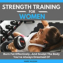 Strength Training for Women: Burn Fat Effectively...and Sculpt the Body You've Always Dreamed of Audiobook by Marc McLean Narrated by Evan Schmitt