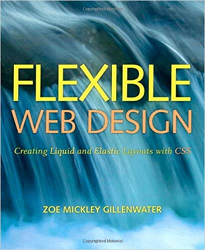 Flexible Web Design Creating Liquid And Elastic Layouts With Css Gillenwater Zoe Mickley 9780321553843 Amazon Com Books