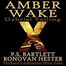 Amber Wake: Gabriel Falling: The Razor's Adventures Pirate Tales Audiobook by P. S. Bartlett, Ronovan Hester Narrated by Jake Urry