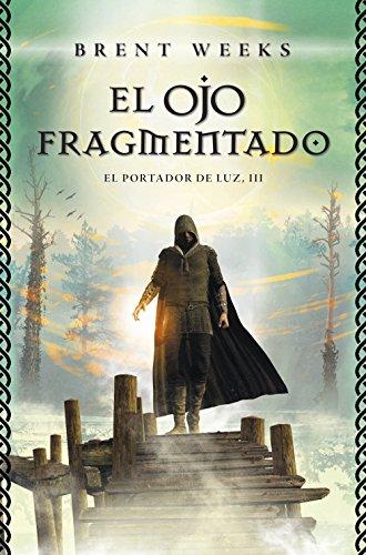 El Ojo Fragmentado (El Portador de Luz 3) (Spanish Edition) (Al Filo De Las Sombras Brent Weeks)
