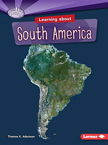 Learning About South America (Searchlight Books) (Searchlight Books - Do You Know the Continents?)