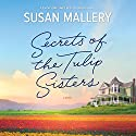 Secrets of the Tulip Sisters Audiobook by Susan Mallery Narrated by Tanya Eby