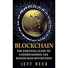 Blockchain: The Essential Guide to Understanding the Blockchain Revolution (Blockchain Technology, Fintech, Investing in Ethereum, Smart Contracts Book 1)
