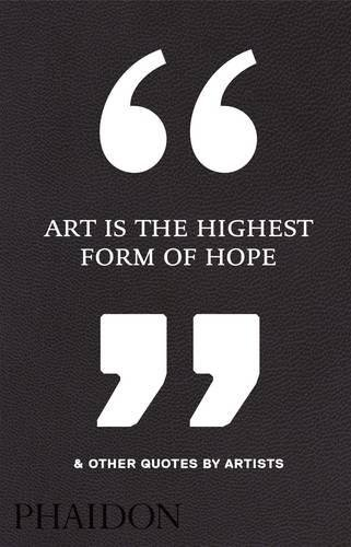Art Is the Highest Form of Hope & Other Quotes by Artists PDF