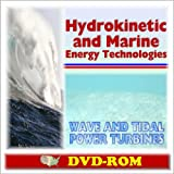 Hydrokinetic and Marine Energy Technologies, Wave and Tidal Power Turbines - Power from Moving Water, Research Programs, Environmental Risks, Innovative Conversion Device Concepts, Siting (DVD-ROM)