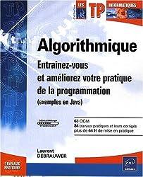 Algorithmique - Entraînez-vous et améliorez votre pratique de la programmation (exemples en Java)