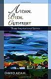 Aidan, Bede, Cuthbert: Three Inspirational Saints
