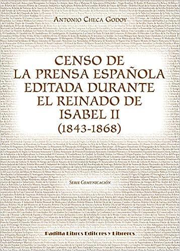 Censo de la prensa española editada durante el reinado de Isabel II 1843-1868 Serie Comunicación: Amazon.es: Checa Godoy, Antonio: Libros