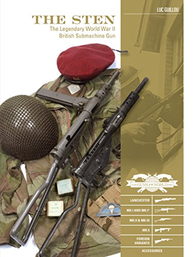 The Sten: The Legendary World War II British Submachine Gun (Classic Guns of the World)