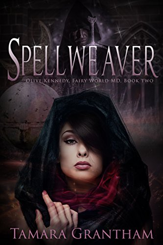 Spellweaver: Olive Kennedy (Fairy World MD Book 2) by [Grantham, Tamara]