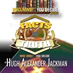 Facts Versus Truth | Dr. Hugh Alexander Jackman