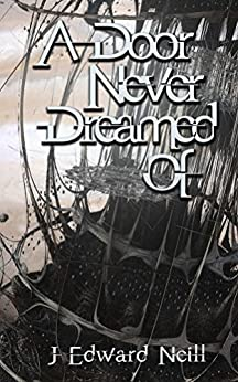 A Door Never Dreamed Of by [Neill, J Edward]