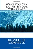 What You Can Do with Your Will Power, Russell H. Russell H. Conwell, 149545102X