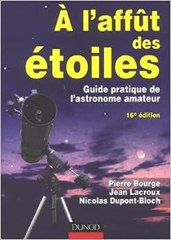 A l'affût des étoiles : Guide pratique de l'astronome amateur