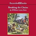 Breaking the Chains: African American Slave Resistance | William Loren Katz