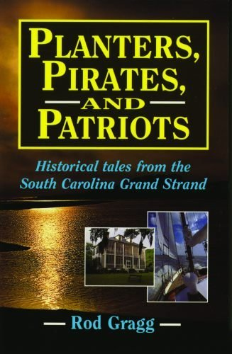 nd Patriots: Historical Tales from the South Carolina Grand Strand by Rod Gragg (2006-01-31) (Pelican Planter)