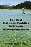 img - for The Best Flatwater Paddles in Oregon: More than 50 great places to take your standup paddleboard, kayak, or canoe book / textbook / text book