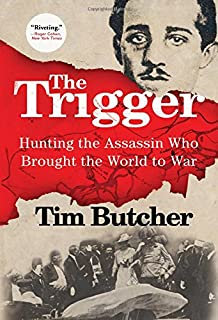 Book Cover: The Trigger: Hunting the Assassin Who Brought the World to War