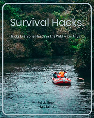 Survival Hacks: Tricks Everyone Needs in The Wild + Knot Tying by [Brown, Felicia   , Hardwick, Douglas , Baines, Earl ]