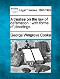 A treatise on the law of defamation : with forms of Pleadings, George Wingrove Cooke, 1240036558