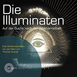 Die Illuminaten. Auf der Suche nach der Weltherrschaft