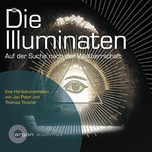 Die Illuminaten. Auf der Suche nach der Weltherrschaft Hörbuch