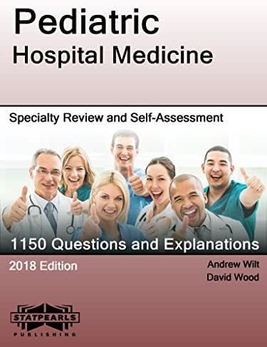 Pediatric Hospital Medicine: Specialty Review and Self-Assessment (StatPearls Review Series Book 187)