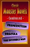 Image of Classic Monster Novels Condensed: Mary Shelley's Frankenstein, Bram Stoker's Dracula, H. G. Wells' The Invisible Man