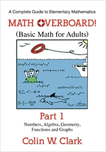 Math overboard basic math for adults part 1 colin w clark math overboard basic math for adults part 1 colin w clark 9781457514814 amazon books fandeluxe Images