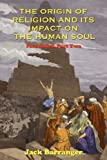 The Origin of Religion and Its Impact on the Human Soul, Jack Barranger, 1585091138
