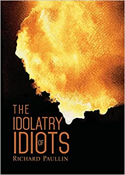 The Idolatry of Idiots