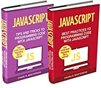 JavaScript: 2 Books in 1: Tips and Tricks + Best Practices to Programming Code with JavaScript (JavaScript, Python, Java, Code, Programming Language, Programming, Computer Programming Book 3)