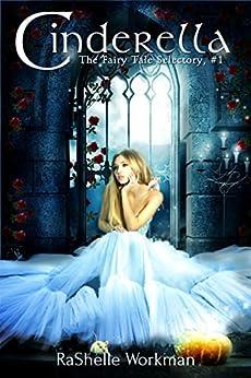The Fairy Tale Selectory, #1: Cinderella by [Workman, RaShelle]