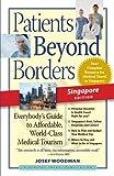 Patients Beyond Borders Singapore Edition, Josef Woodman, 0979107911