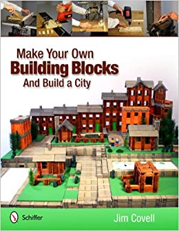 Make Your Own Building Blocks And Build A City Jim Covell 9780764339660 Amazon Com Books