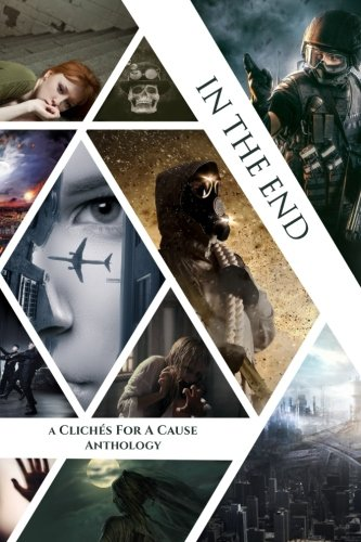 In the End: A Charity Anthology (Cliches For A Cause) (Volume 4)
