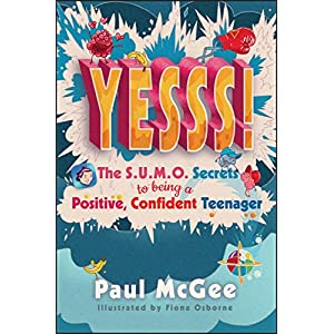 Yesss!: The SUMO Secrets to Being a Positive, Confident Teenager