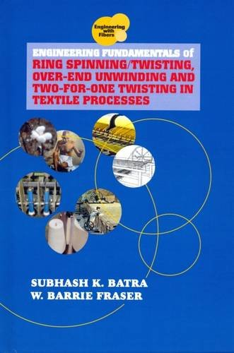 Engineering Fundamentals of Ring Spinning/Twisting, Over-end Unwinding and Two-for-One Twisting in Textile Processes (Engineering With Fibers)