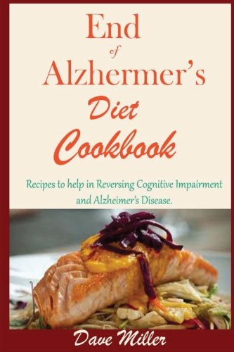 End Of Alzheimer's Diet Cookbook:: Recipes to help in Reversing Cognitive Impairment and Alzheimer's Disease. cover