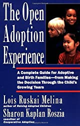 Open Adoption Experience: Complete Guide for Adoptive and Birth Families - From Making the Decision Throug: A Complete Guide for Adoptive and Birth ... Decision through the Child's Growing Years