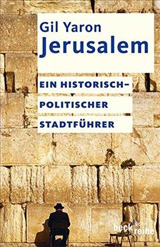 Jerusalem: Ein historisch-politischer Stadtführer