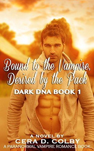 Book: Bound to the Vampire, Desired by the Pack: A Paranormal Vampire Urban Fantasy (Dark DNA Book 1) by Cera D. Colby