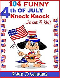 104 Funny 4th of JULY Knock Knock Jokes 4 kids (Joke 4 kids Book 6) (English Edition)