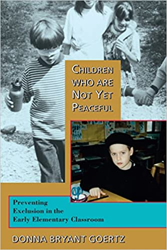 children who are not yet peaceful preventing exclusion in the early elementary classroom